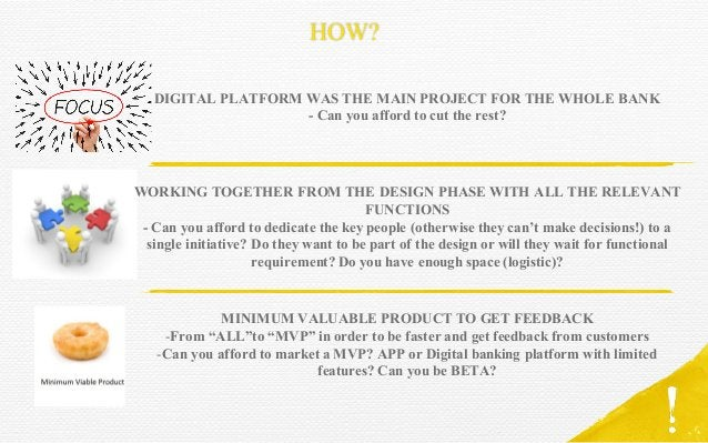 HOW? DIGITAL PLATFORM WAS THE MAIN PROJECT FOR THE WHOLE BANK - Can you afford to cut the rest? WORKING TOGETHER FROM THE ...