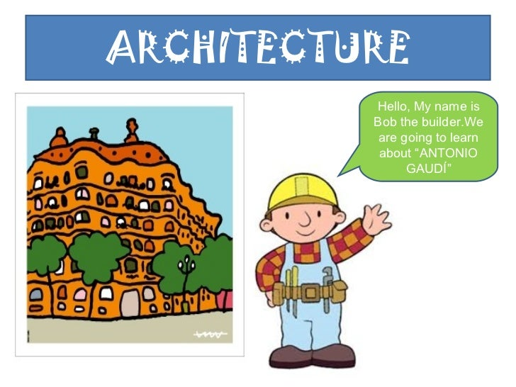 "ARCHITECTURE Hello, My name is Bob the builder.We are going to learn about ""ANTONIO GAUDÍ"""