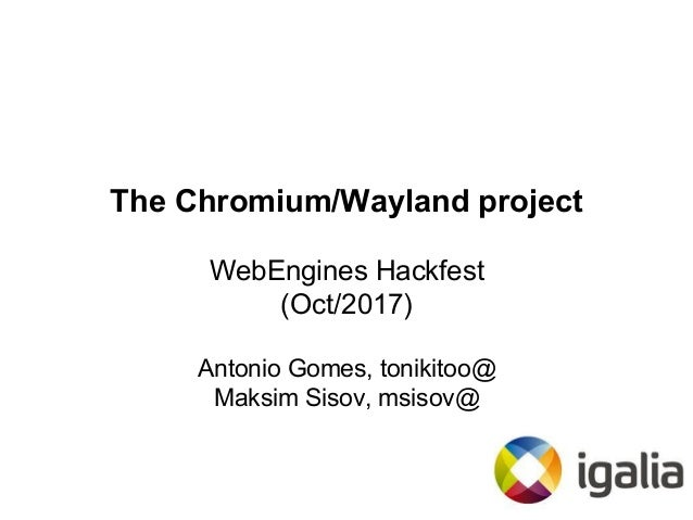 The Chromium/Wayland project (Web Engines Hackfest 2017)