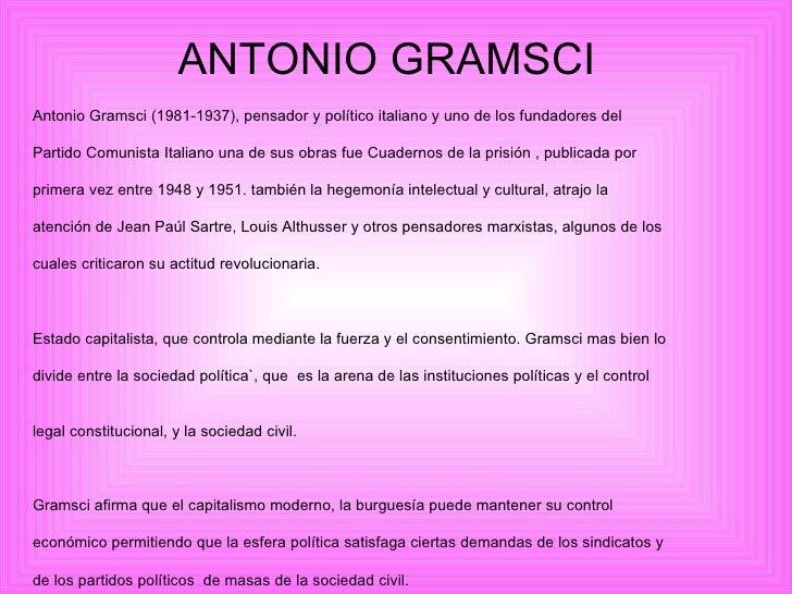 ANTONIO GRAMSCI Antonio Gramsci (1981-1937), pensador y político italiano y uno de los fundadores del  Partido Comunista I...