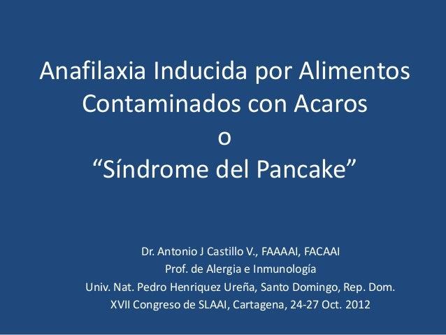 """Anafilaxia Inducida por Alimentos   Contaminados con Acaros                 o    """"Síndrome del Pancake""""                Dr...."""