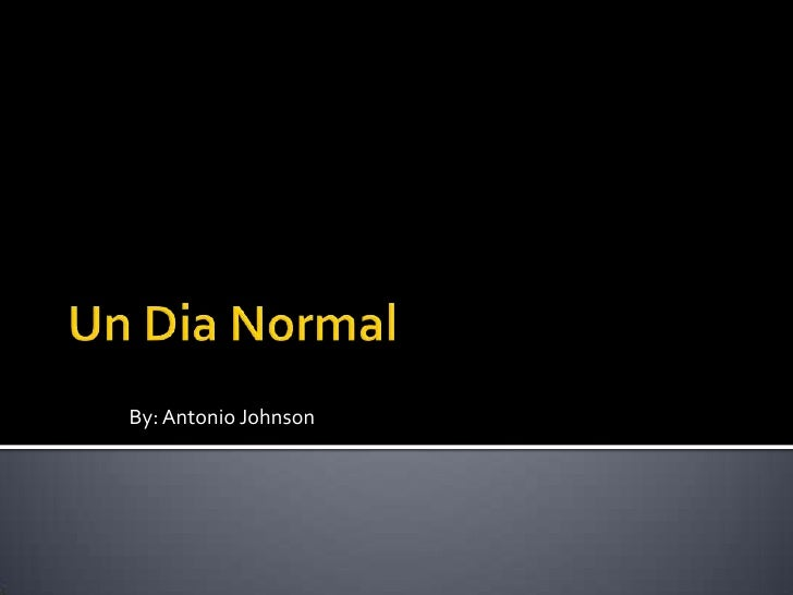Un Dia Normal<br />By: Antonio Johnson<br />