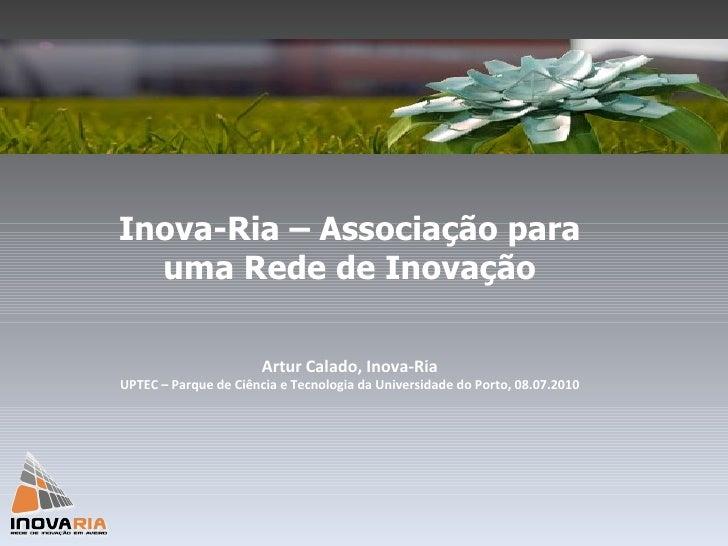 Inova-Ria – Associação para uma Rede de Inovação Artur Calado, Inova-Ria UPTEC – Parque de Ciência e Tecnologia da Univers...