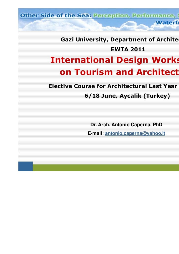 Gazi University, Department of Architecture                     EWTA 2011International Design Workshops  on Tourism and Ar...