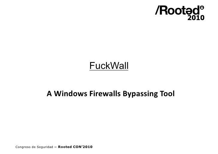 FuckWall                 AWindowsFirewallsBypassingTool     Congreso de Seguridad ~ Rooted CON'2010