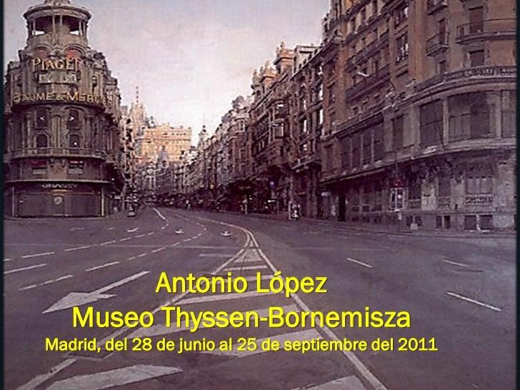 Antonio López   Museo Thyssen-BornemiszaMadrid, del 28 de junio al 25 de septiembre del 2011