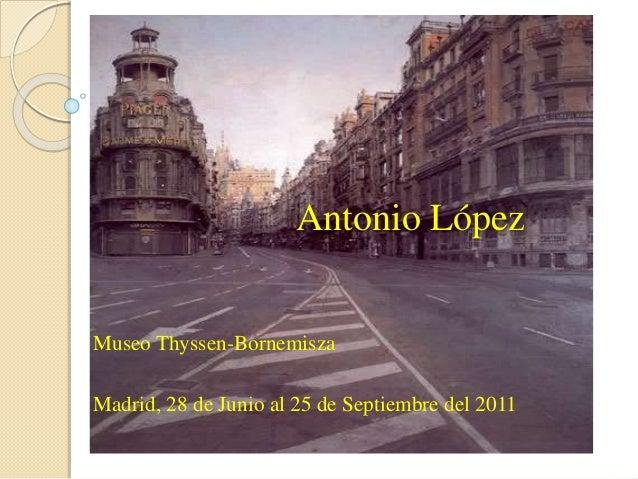 Antonio López Museo Thyssen-Bornemisza Madrid, 28 de Junio al 25 de Septiembre del 2011