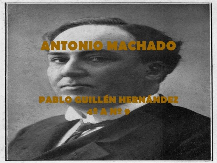 ANTONIO MACHADOPABLO GUILLÉN HERNÁNDEZ        4º A Nº 9