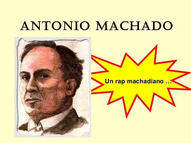 ANTONIO MACHADO        Un rap machadiano …