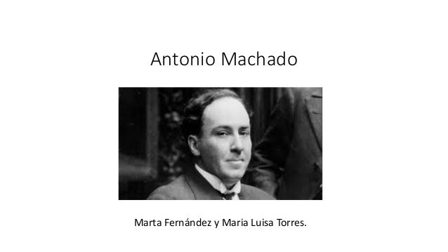 Antonio Machado Marta Fernández y Maria Luisa Torres.