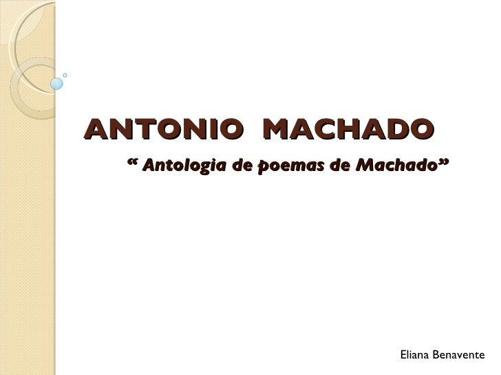 "ANTONIO  MACHADO ""  Antologia de poemas de Machado"" Eliana Benavente"