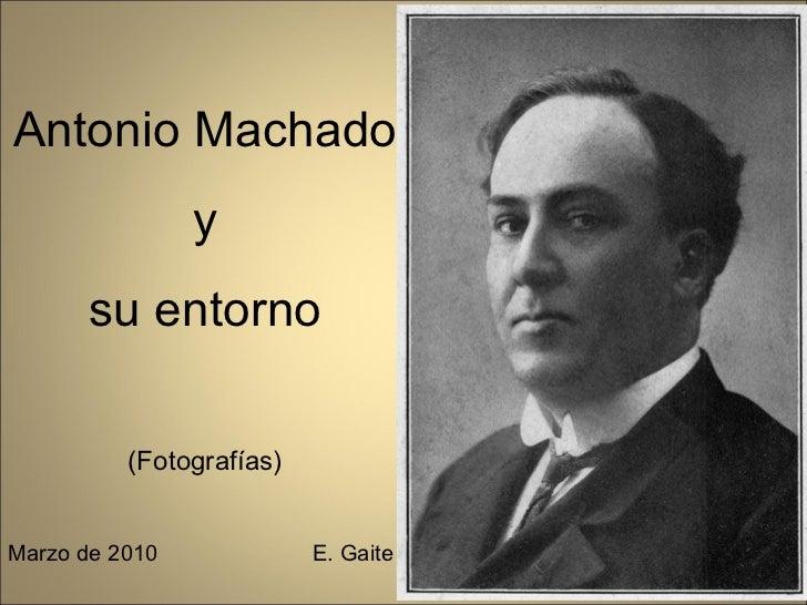 Antonio Machado y su entorno (Fotografías) Marzo de 2010  E. Gaite