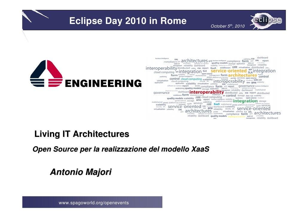 Eclipse Day 2010 in Rome                 October 5th, 2010     Living IT Architectures Open Source per la realizzazione de...
