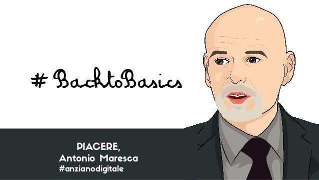 #BacktoBasics PIACERE, Antonio Maresca #anzianodigitale