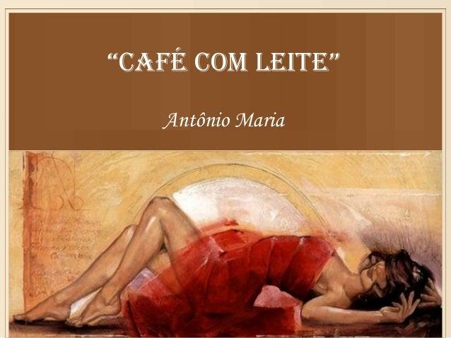 """""""Café Com leite""""   Antônio Maria"""