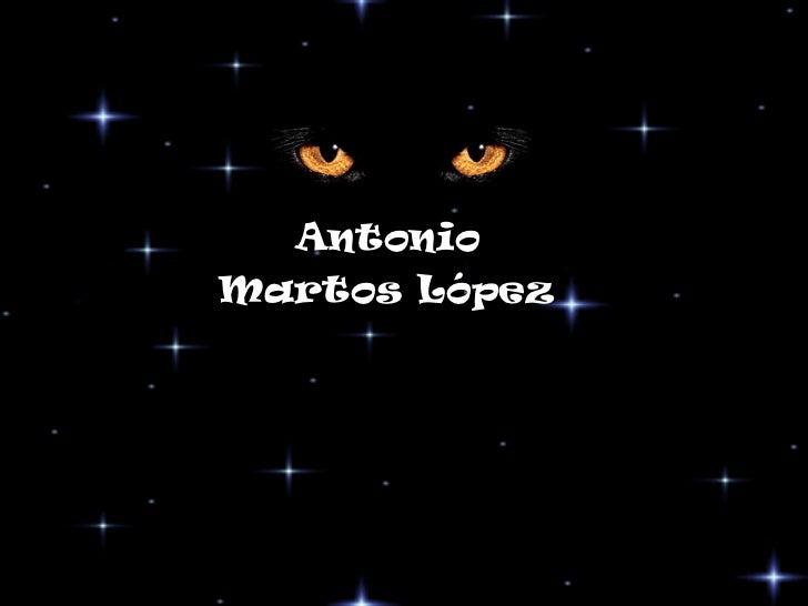 <ul><li>Antonio  </li></ul><ul><li>Martos López   </li></ul>