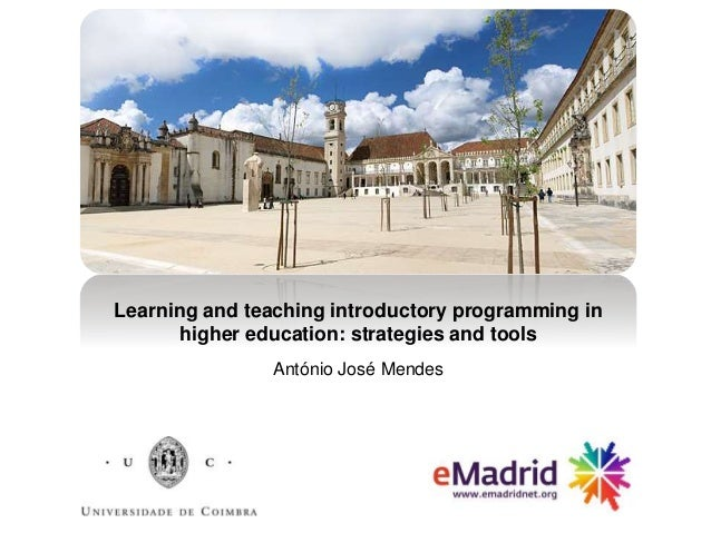 Learning and teaching introductory programming in higher education: strategies and tools António José Mendes