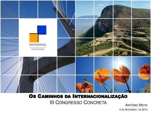 4 DE NOVEMBRO DE 201O ANTÓNIO MOTA OS CAMINHOS DA INTERNACIONALIZAÇÃO III CONGRESSO CONCRETA