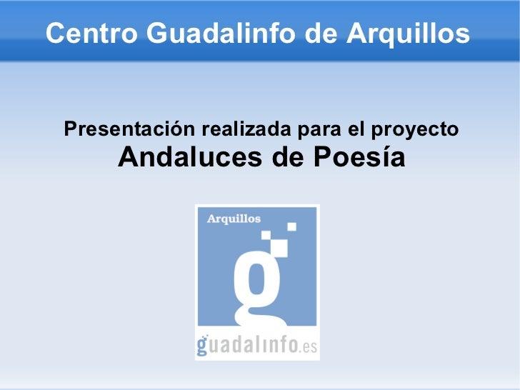 Centro Guadalinfo de Arquillos Presentación realizada para el proyecto Andaluces de Poesía