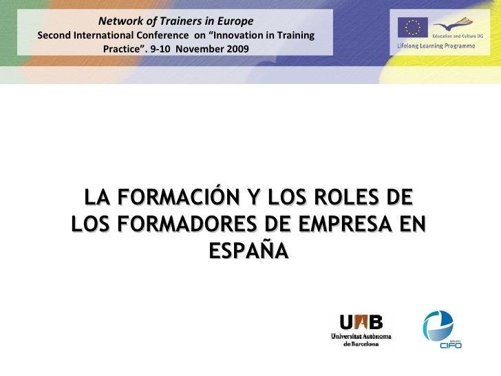 LA FORMACIÓN Y LOS ROLES DE LOS FORMADORES DE EMPRESA EN ESPAÑA Network of Trainers in Europe Second International Confere...