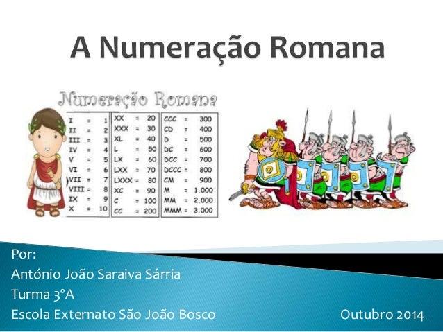 Por:  António João Saraiva Sárria  Turma 3ºA  Escola Externato São João Bosco Outubro 2014