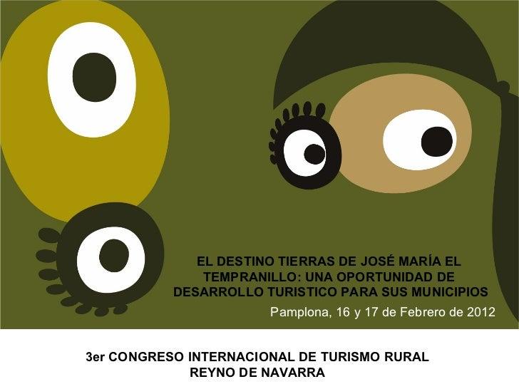 EL DESTINO TIERRAS DE JOSÉ MARÍA EL TEMPRANILLO: UNA OPORTUNIDAD DE  DESARROLLO TURISTICO PARA SUS MUNICIPIOS Pamplona, 16...