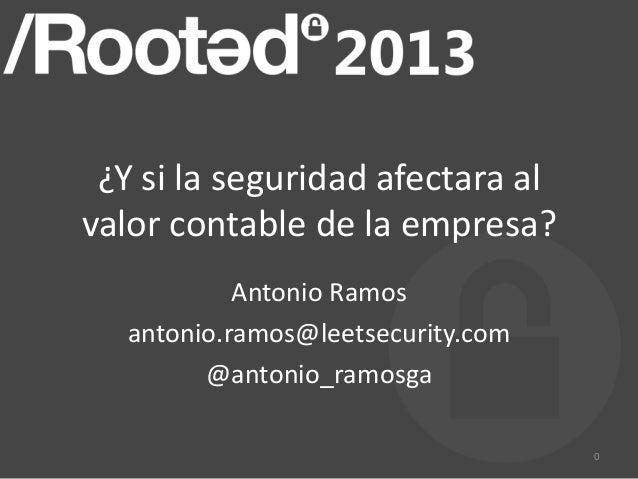 ¿Y si la seguridad afectara alvalor contable de la empresa?            Antonio Ramos   antonio.ramos@leetsecurity.com     ...