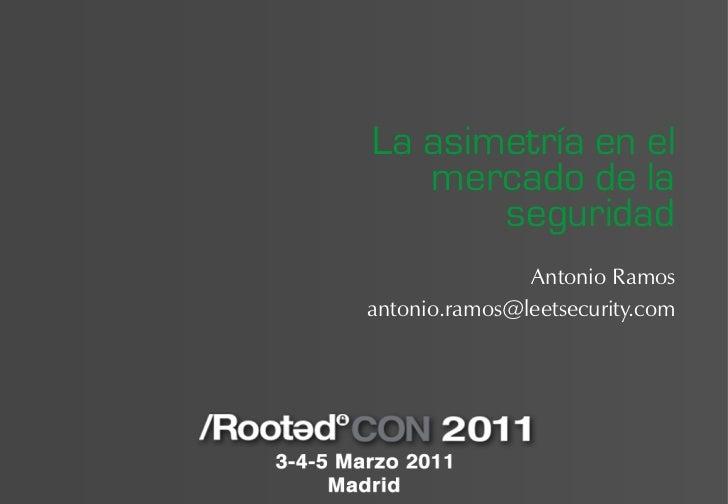 La asimetría en el   mercado de la       seguridad               Antonio Ramosantonio.ramos@leetsecurity.com