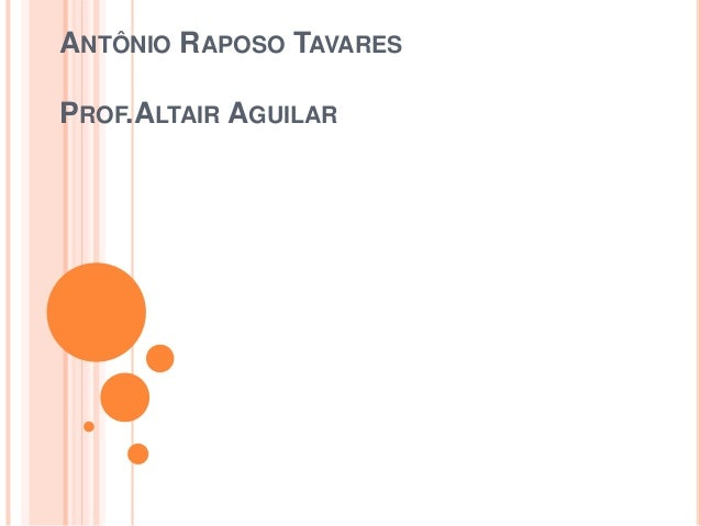 ANTÔNIO RAPOSO TAVARES  PROF.ALTAIR AGUILAR