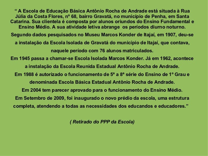 """""""  A Escola de Educação Básica Antônio Rocha de Andrade está situada à Rua Júlia da Costa Flores, nº 68, bairro Gravatá, n..."""