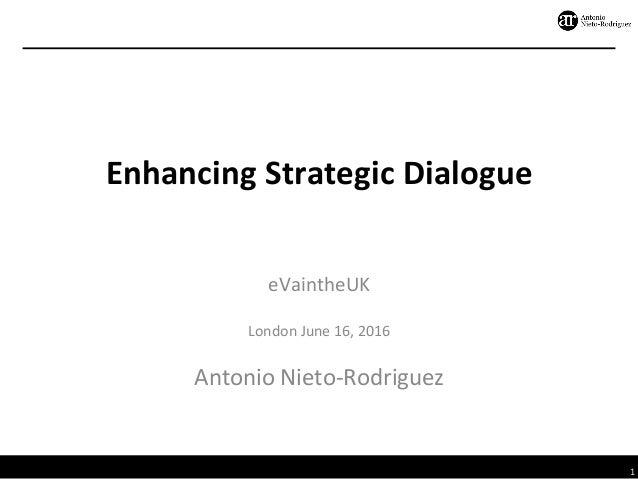 1 EnhancingStrategicDialogue eVaintheUK  LondonJune16,2016  AntonioNieto-Rodriguez