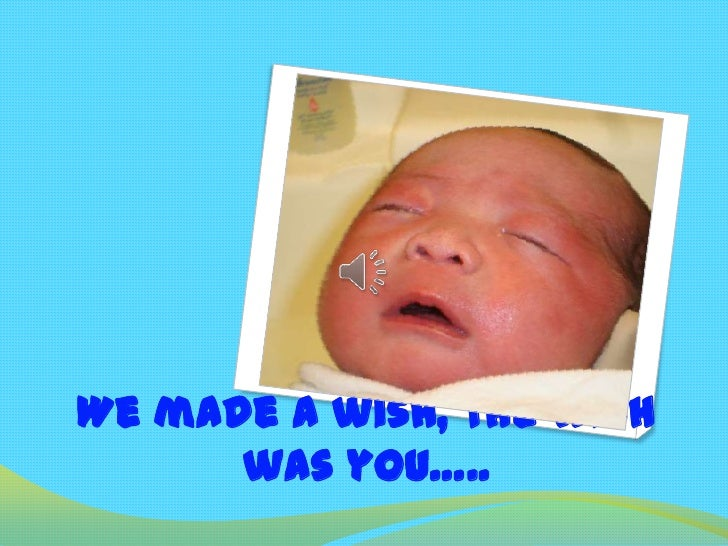 We made a wish, the wish was you…..<br />