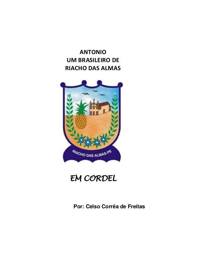 m ANTONIO UM BRASILEIRO DE RIACHO DAS ALMAS EM CORDEL Por: Celso Corrêa de Freitas