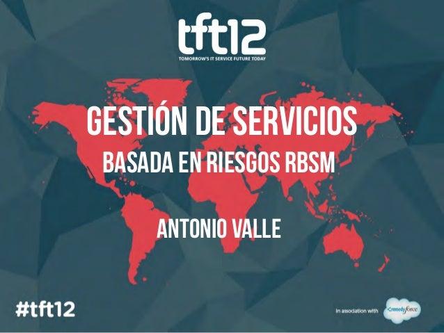 Gestión de Servicios Basada en Riesgos RBSM      Antonio valle