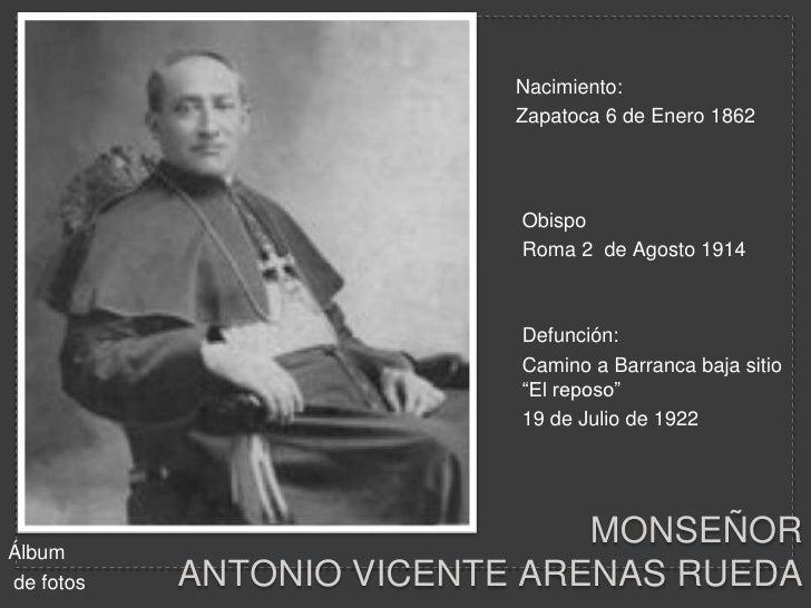 Nacimiento:<br />Zapatoca 6 de Enero 1862<br />Obispo<br />Roma 2  de Agosto 1914 <br />Defunción:<br />Camino a Barranca ...