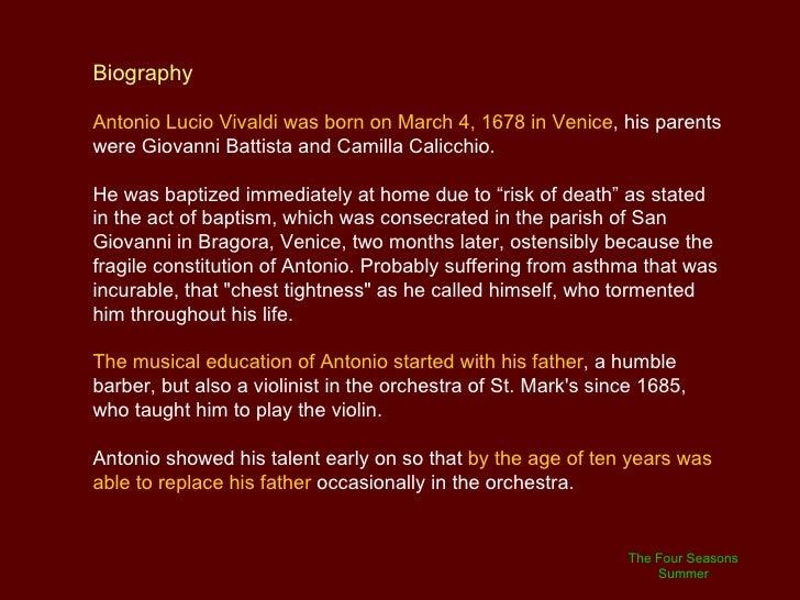 a short biography of antonio vivaldi Antonio vivaldi biography (1678-1741) antonio vivaldi was born on march 4, 1678 in venice, italy vivaldi was a violinist and composer who also became a priest in.