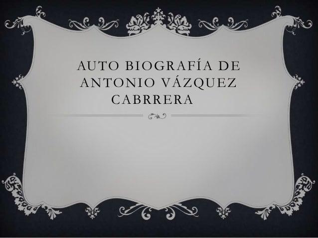 AUTO BIOGRAFÍA DEANTONIO VÁZQUEZCABRRERA