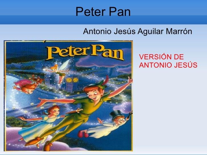 Peter Pan  Antonio Jesús Aguilar Marrón                  VERSIÓN DE                ANTONIO JESÚS