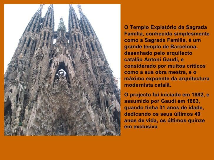 O Templo Expiatório da Sagrada Família, conhecido simplesmente como a Sagrada Família, é um grande templo de Barcelona, de...