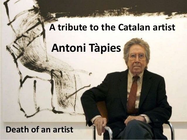A tribute to the Catalan artist            Antoni TàpiesDeath of an artist