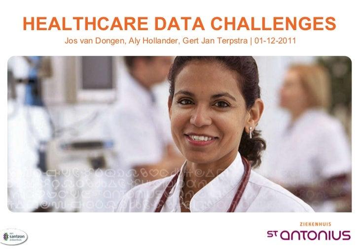 <ul>HEALTHCARE DATA CHALLENGES </ul><ul>Jos van Dongen, Aly Hollander, Gert Jan Terpstra | 01-12-2011 </ul>