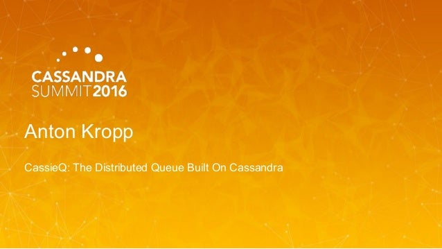 Anton Kropp CassieQ: The Distributed Queue Built On Cassandra