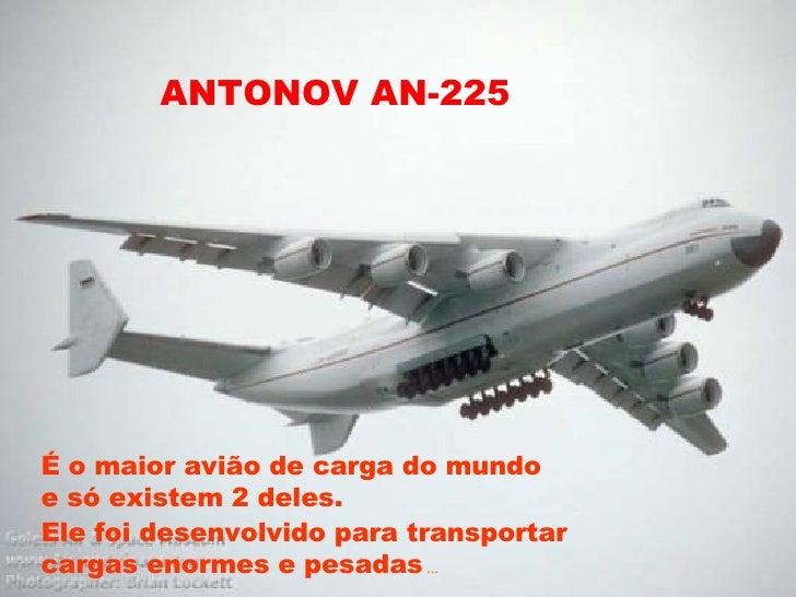 ANTONOV AN-225 É o maior avião de carga do mundo e só existem 2 deles.  Ele foi desenvolvido para transportar cargas enorm...
