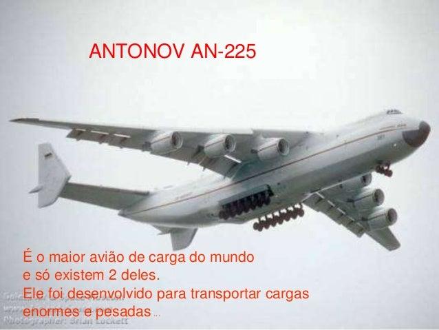 ANTONOV AN-225 É o maior avião de carga do mundo e só existem 2 deles. Ele foi desenvolvido para transportar cargas enorme...