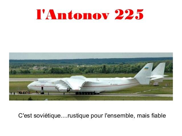 lAntonov 225Cest soviétique....rustique pour lensemble, mais fiable