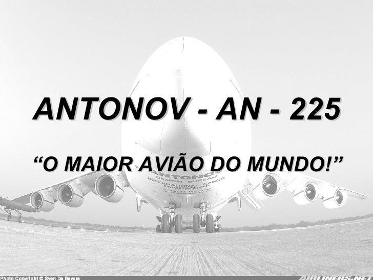 """ANTONOV - AN - 225 """" O MAIOR AVIÃO DO MUNDO!"""""""