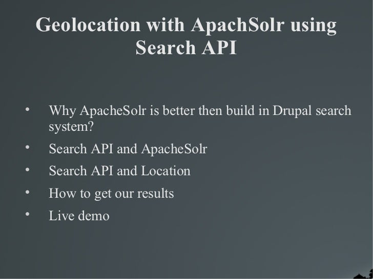 Geolocation with ApachSolr using               Search API     Why ApacheSolr is better then build in Drupal search     sy...