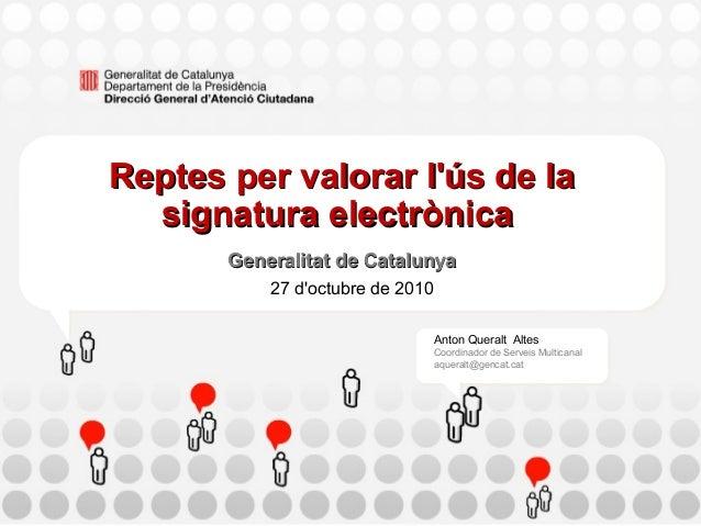 Reptes per valorar l'ús de laReptes per valorar l'ús de la signatura electrònicasignatura electrònica Generalitat de Catal...