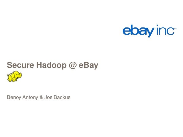 Secure Hadoop @ eBay Benoy Antony & Jos Backus