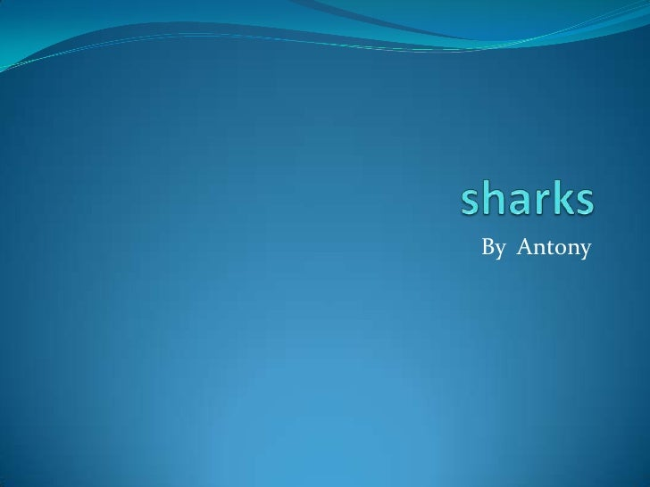 sharks<br />By  Antony<br />